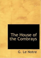 The House Of The Combrays by G. Le Notre