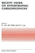 Recent Views on Hypertrophic Cardiomyopathy by E. van der Wall