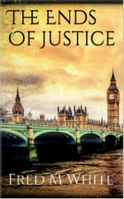 The Ends Of Justice by Fred M White