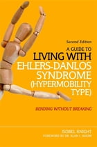 A Guide to Living with Ehlers-Danlos Syndrome (Hypermobility Type): Bending without Breaking (2nd…