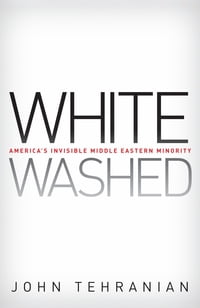 Whitewashed: America's Invisible Middle Eastern Minority