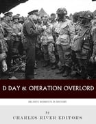 Decisive Moments In History: D-Day & Operation Overlord by Charles River Editors