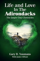 Life and Love In The Adirondacks: The Jasper Day Chronicles by gary youmans