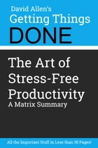 Getting Things Done by David Allen - A Book Summary: A Matrix Book Summary by Matrix Summaries