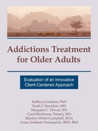 Addictions Treatment for Older Adults: Evaluation of an Innovative Client-Centered Approach by Kathryn Graham