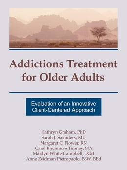 Book Addictions Treatment for Older Adults: Evaluation of an Innovative Client-Centered Approach by Kathryn Graham