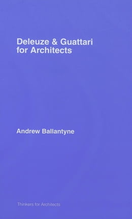 Book Deleuze & Guattari for Architects by Ballantyne, Andrew