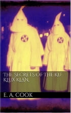 The Secrets of the Ku Klux Klan by Ezra Asher Cook