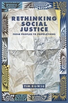 Rethinking Social Justice: From 'Peoples' to 'Populations' by Timothy Rowse