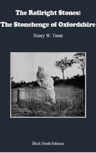 The Rollright Stones: The Stonehenge of Oxfordshire by Henry W. Taunt