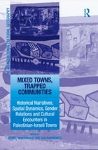 Mixed Towns, Trapped Communities: Historical Narratives, Spatial Dynamics, Gender Relations and…