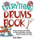 The Everything Drums Book: From Tuning and Timing to Fills and Solos-All You Need to Keep the Beat by Eric Starr