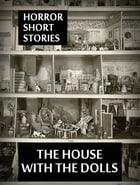 The House With The Dolls by Horror Short Stories