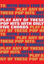 Play Any Of These Pop Hits With Only 5 Chords by Wise Publications