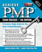 Achieve PMP Exam Success, 5th Edition: A Concise Study Guide for the Busy Project Manager by Diane Altwies and Janice Preston