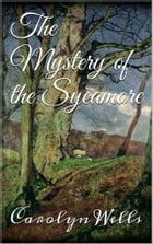 The Mystery of the Sycamore by Carolyn Wells