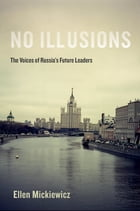 No Illusions: The Voices of Russia's Future Leaders by Ellen Mickiewicz