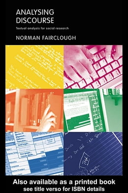 Book Analysing Discourse: Textual Analysis for Social Research by Fairclough, Norman