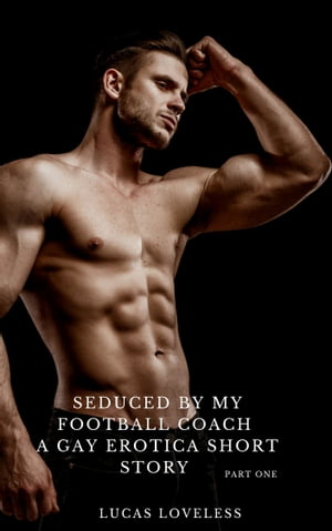 Seduced by My Football Coach: A Gay Erotica Short Story Part One