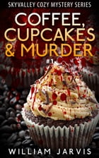 Coffee, Cupcakes and Murder #1 by William Jarvis