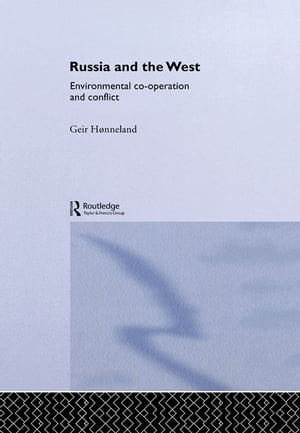 Russia and the West Environmental Co-operation and Conflict