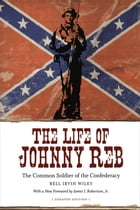 The Life of Johnny Reb: The Common Soldier of the Confederacy by Bell Irvin Wiley