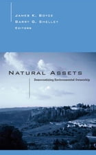 Natural Assets: Democratizing Ownership Of Nature by James Boyce