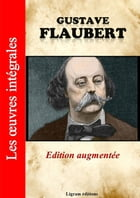 Gustave Flaubert - Les oeuvres complètes (Edition augmentée) by Gustave Flaubert