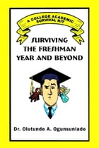 Surviving the Freshman Year and Beyond by Dr. Olutunde A. Ogunsunlade