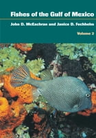 Fishes of the Gulf of Mexico, Volume 2: Scorpaeniformes to Tetraodontiformes by John D. McEachran