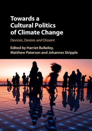 Towards a Cultural Politics of Climate Change Devices,  Desires and Dissent