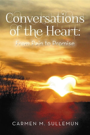 Conversations of the Heart: From Pain to Promise by Carmen Sullemun