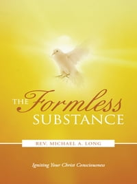 The Formless Substance: Igniting Your Christ Consciousness