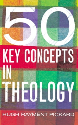 Book 50 Key Concepts In Theology by Hugh Rayment-Pickard