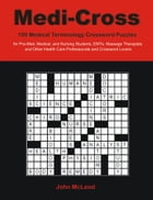 Medi-Cross: 100 Medical Terminology Crossword Puzzles for Pre-Med, Medical, and Nursing Students…