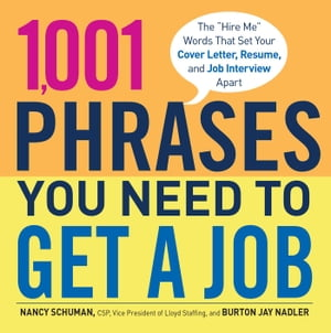 1,001 Phrases You Need to Get a Job The 'Hire Me' Words that Set Your Cover Letter, Resume, and Job Interview Apart