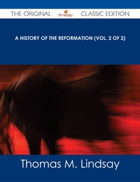 A History of the Reformation (Vol. 2 of 2) - The Original Classic Edition