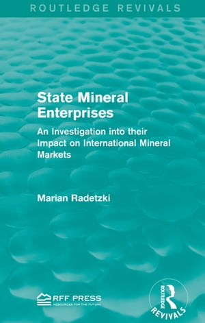 State Mineral Enterprises An Investigation into their Impact on International Mineral Markets