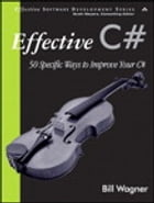 Effective C#: 50 Specific Ways to Improve Your C# by Bill Wagner