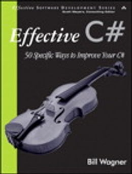 Book Effective C#: 50 Specific Ways to Improve Your C# by Bill Wagner