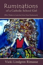 Ruminations of a Catholic School Girl by Vicki Lindgren Rimasse