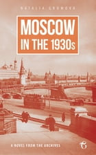 Moscow in the 1930s – A Novel from the Archives by Natalia Gromova