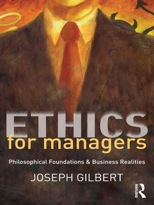 Ethics for Managers Philosophical Foundations & Business Realities
