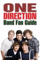 One Direction Band Fan Guide by Jason White