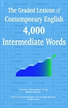 The Graded Lexicon of Contemporary English: 4,000 Intermediate Words by Gordon (Guoping) Feng