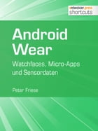 Android Wear: Watchfaces, Micro-Apps und Sensordaten by Peter Friese