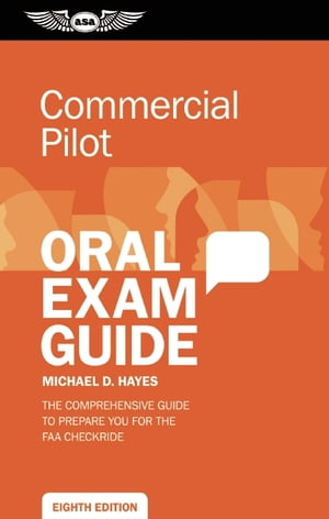 Commercial Pilot Oral Exam Guide The comprehensive guide to prepare you for the FAA checkride