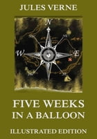 Five Weeks In A Balloon: Extended Annotated & Illustrated Edition by Jules Verne