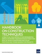Handbook on Construction Techniques: A Practical Field Review of Environmental Impacts in Power Transmission/Distribution, Run-of-River H by Shotaro Sasaki