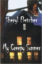 My Creepy Summer by Sheryl Fletcher